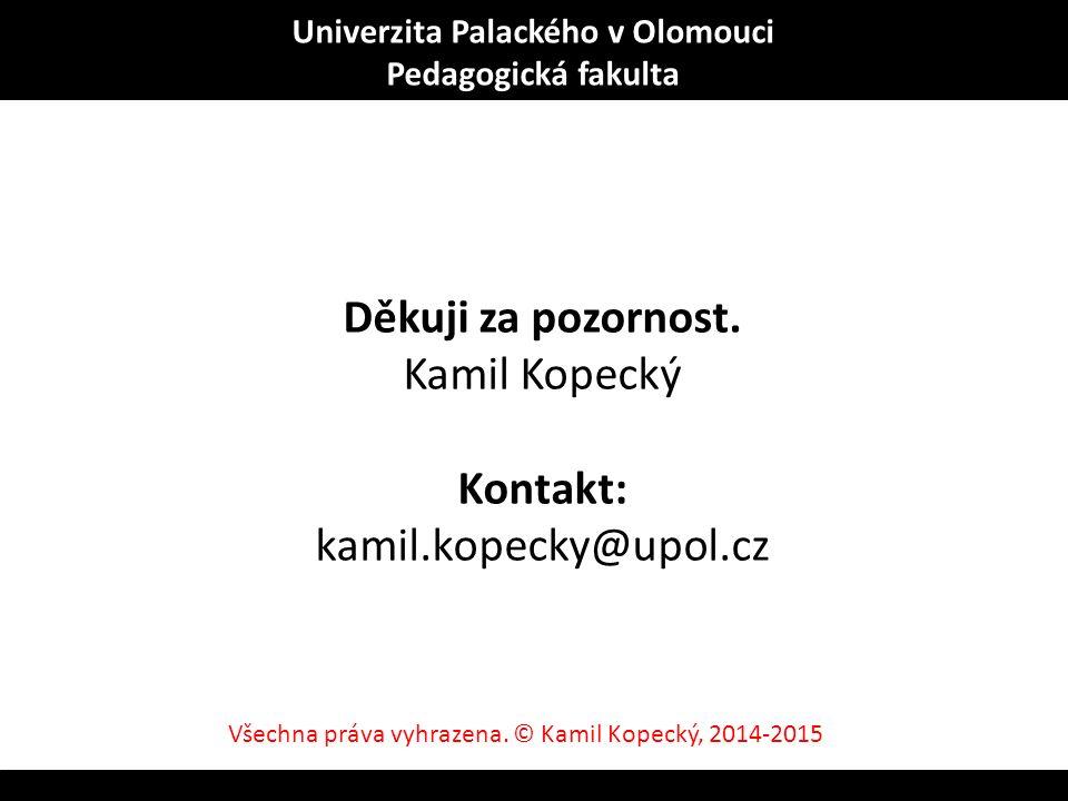 Děkuji za pozornost. Kamil Kopecký Kontakt: kamil.kopecky@upol.cz Univerzita Palackého v Olomouci Pedagogická fakulta Všechna práva vyhrazena. © Kamil