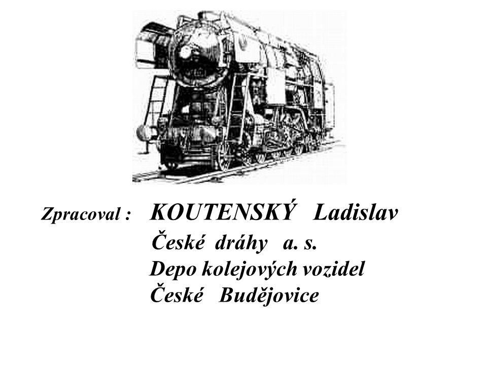 Zpracoval : KOUTENSKÝ Ladislav České dráhy a. s. Depo kolejových vozidel České Budějovice
