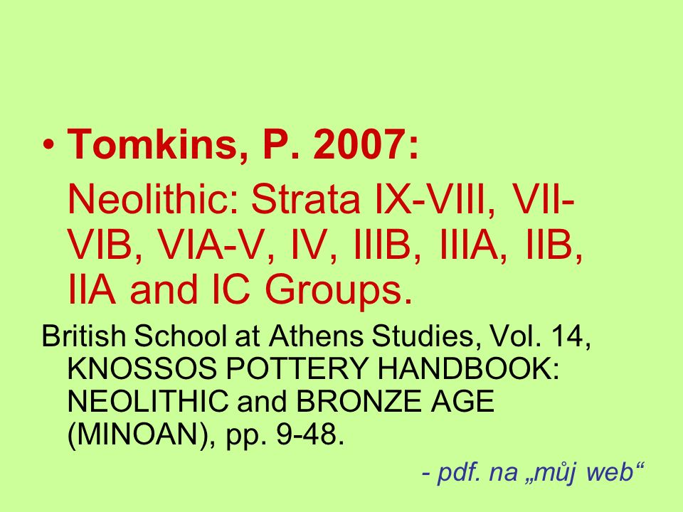 Tomkins, P. 2007: Neolithic: Strata IX-VIII, VII- VIB, VIA-V, IV, IIIB, IIIA, IIB, IIA and IC Groups. British School at Athens Studies, Vol. 14, KNOSS