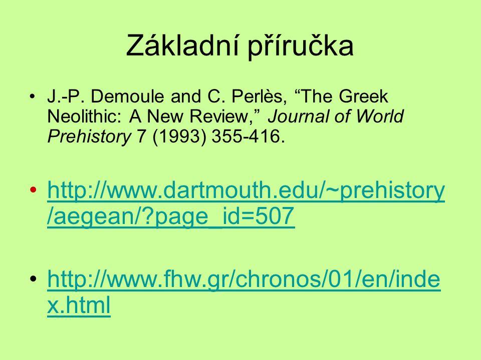 "Základní příručka J.-P. Demoule and C. Perlès, ""The Greek Neolithic: A New Review,"" Journal of World Prehistory 7 (1993) 355-416. http://www.dartmouth"