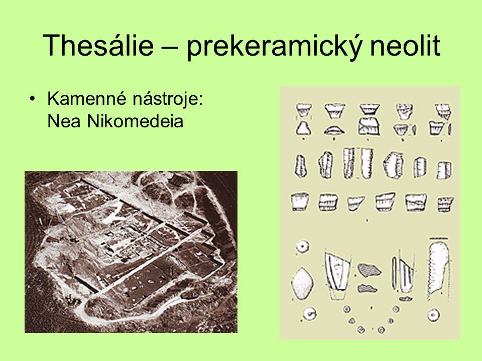 Thesálie – prekeramický neolit Kamenné nástroje: Nea Nikomedeia