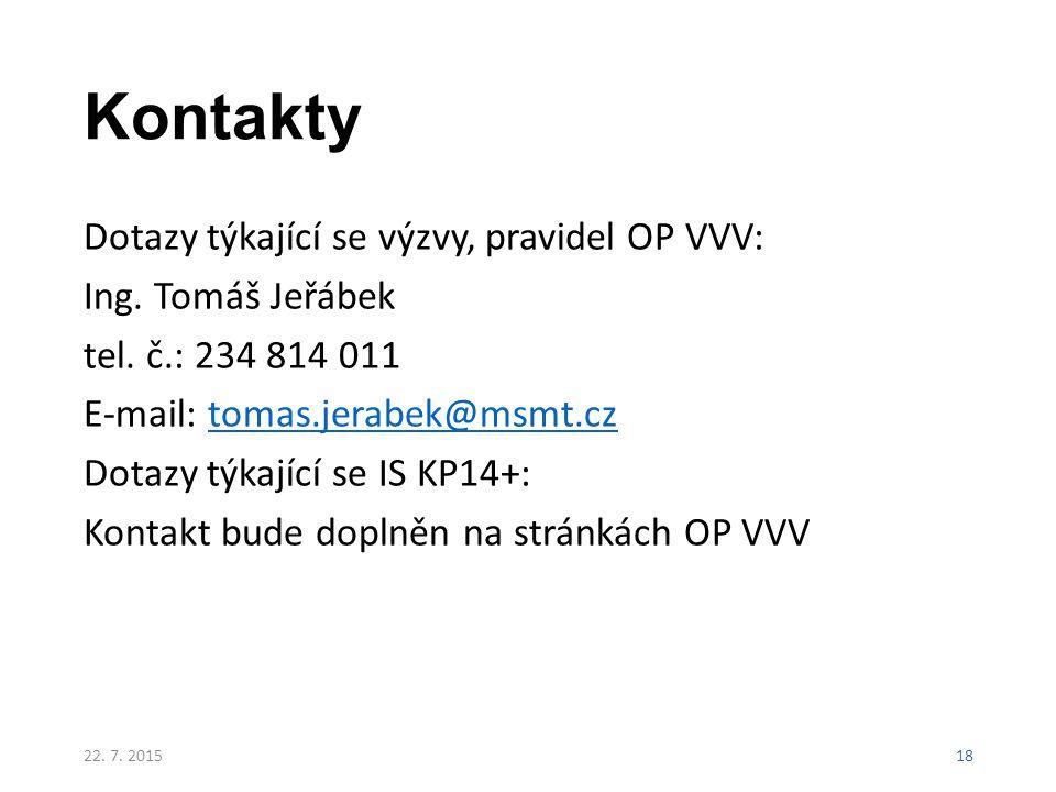 Kontakty Dotazy týkající se výzvy, pravidel OP VVV: Ing. Tomáš Jeřábek tel. č.: 234 814 011 E-mail: tomas.jerabek@msmt.cztomas.jerabek@msmt.cz Dotazy