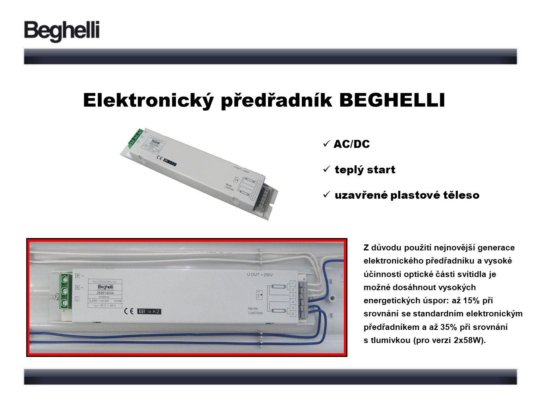 AC/DC teplý start uzavřené plastové těleso Elektronický předřadník BEGHELLI Z důvodu použití nejnovější generace elektronického předřadníku a vysoké účinnosti optické části svítidla je možné dosáhnout vysokých energetických úspor: až 15% při srovnání se standardním elektronickým předřadníkem a až 35% při srovnání s tlumivkou (pro verzi 2x58W).