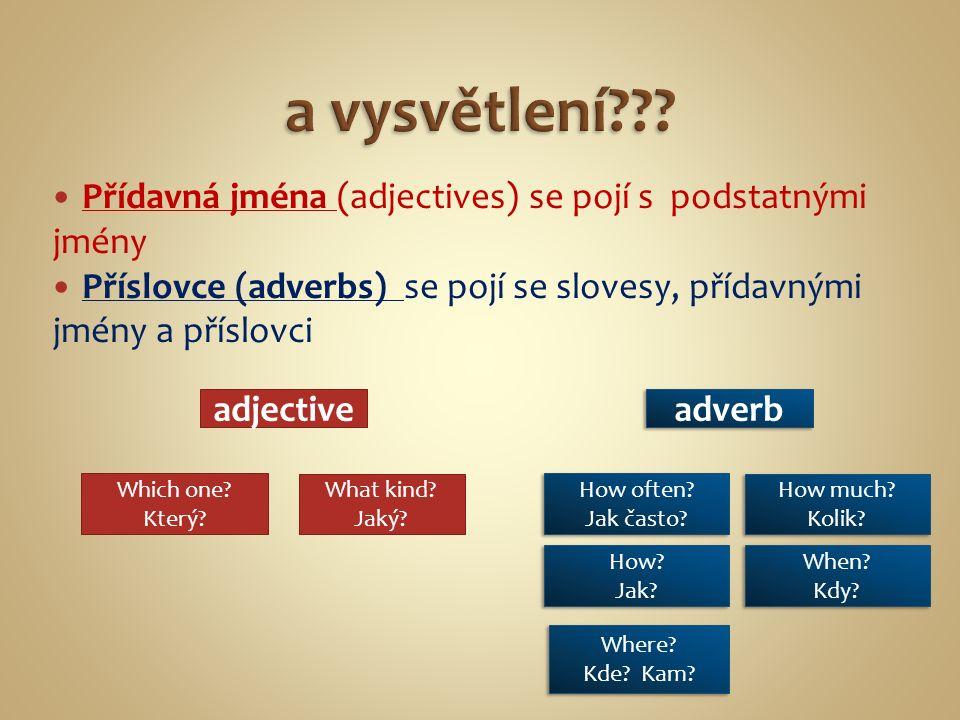 Přídavná jména (adjectives) se pojí s podstatnými jmény Příslovce (adverbs) se pojí se slovesy, přídavnými jmény a příslovci adjective adverb Which one.