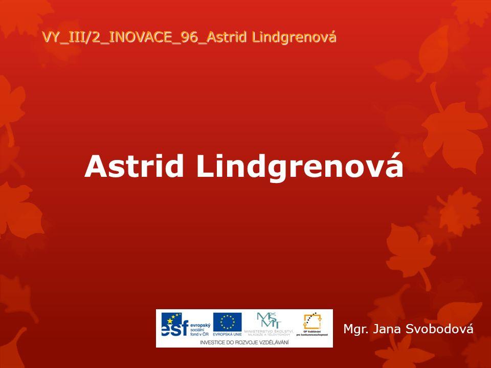 Astrid Lindgrenová VY_III/2_INOVACE_96_Astrid Lindgrenová Mgr. Jana Svobodová
