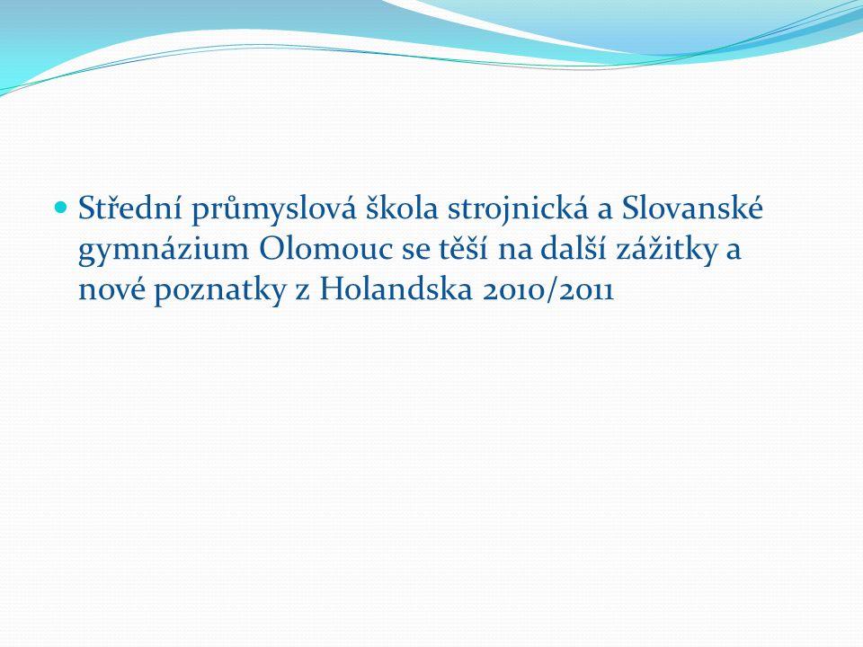 Střední průmyslová škola strojnická a Slovanské gymnázium Olomouc se těší na další zážitky a nové poznatky z Holandska 2010/2011