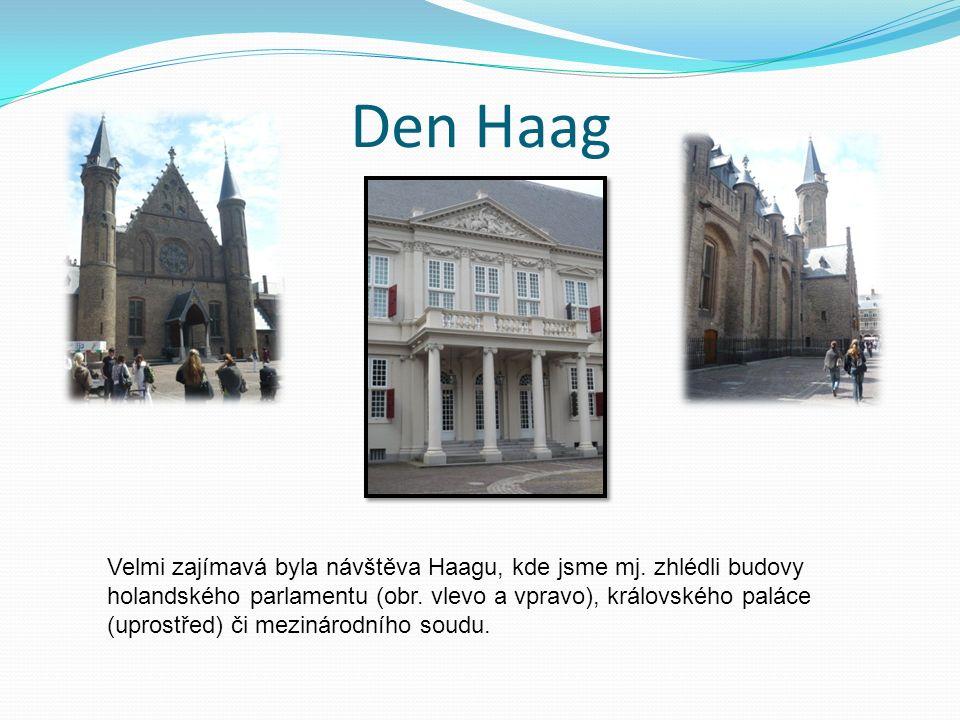 Den Haag Velmi zajímavá byla návštěva Haagu, kde jsme mj. zhlédli budovy holandského parlamentu (obr. vlevo a vpravo), královského paláce (uprostřed)