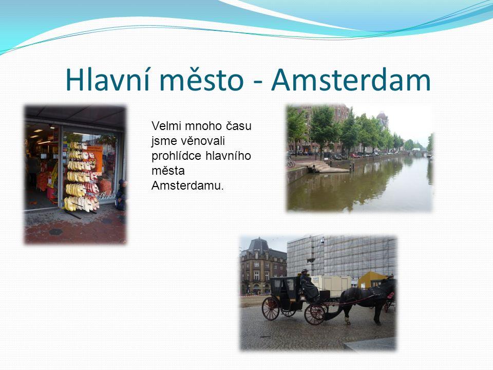 Hlavní město - Amsterdam Velmi mnoho času jsme věnovali prohlídce hlavního města Amsterdamu.