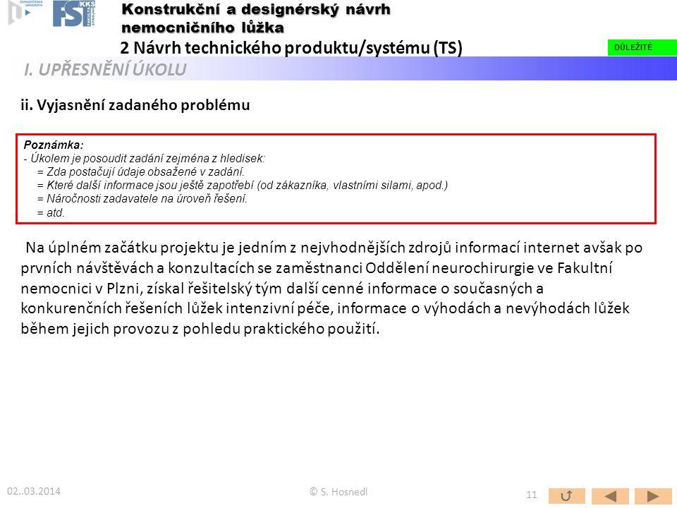 ii. Vyjasnění zadaného problému Na úplném začátku projektu je jedním z nejvhodnějších zdrojů informací internet avšak po prvních návštěvách a konzulta