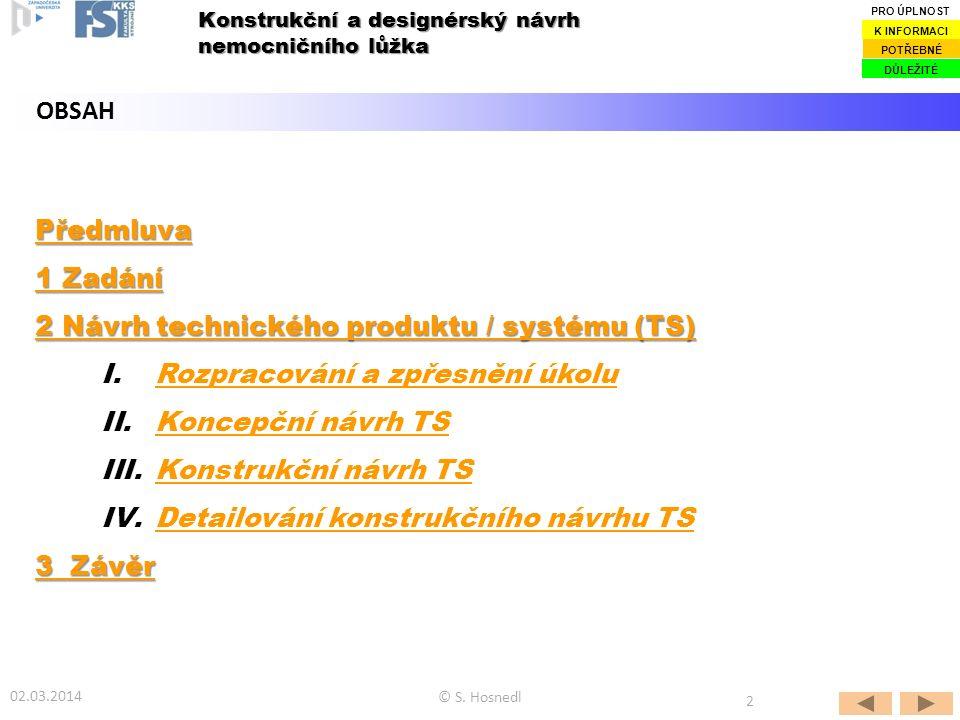 Předmluva 1 Zadání 1 Zadání 2 Návrh technického produktu / systému (TS) 2 Návrh technického produktu / systému (TS) I.Rozpracování a zpřesnění úkoluRo