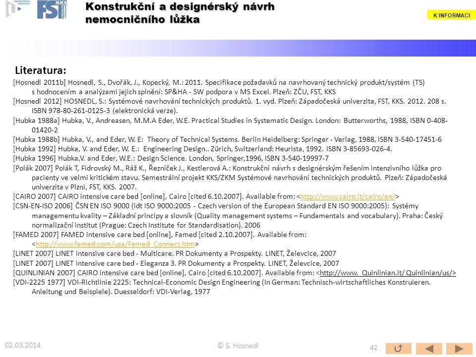 © S. Hosnedl  42 Konstrukční a designérský návrh nemocničního lůžka 02.03.2014 Literatura: [Hosnedl 2011b] Hosnedl, S., Dvořák, J., Kopecký, M.: 2011