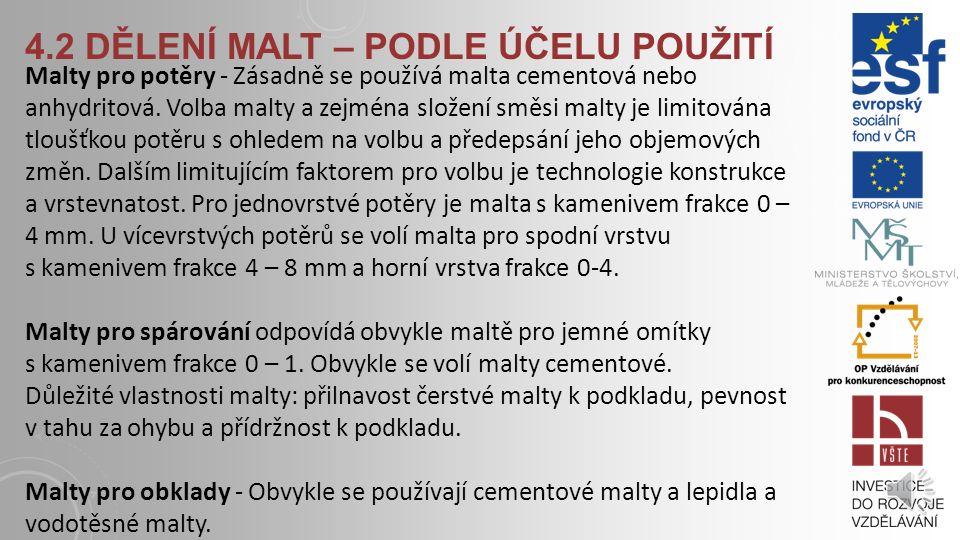 4.2 DĚLENÍ MALT – PODLE ÚČELU POUŽITÍ Malty pro zálivky a pro osazování prefabrikátů Jedná se o malty, které plní dvě základní funkce funkci výplňovou