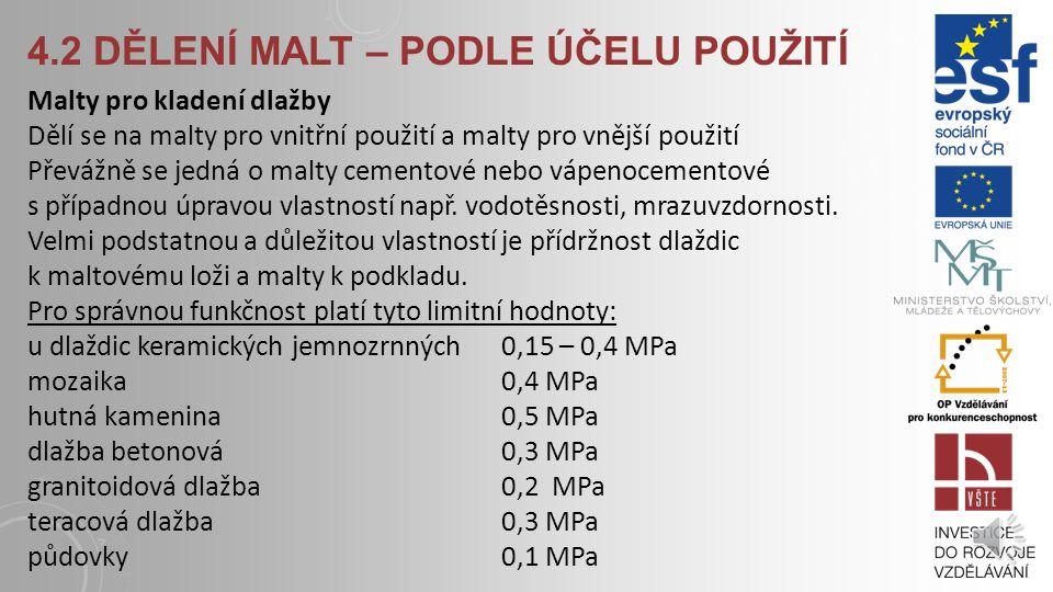4.2 DĚLENÍ MALT – PODLE ÚČELU POUŽITÍ Malty pro potěry - Zásadně se používá malta cementová nebo anhydritová. Volba malty a zejména složení směsi malt