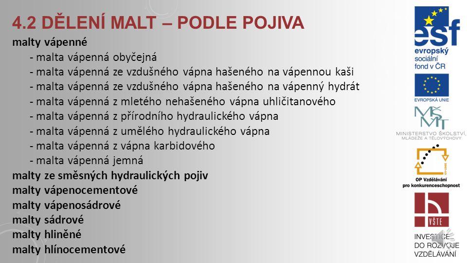 4.2 DĚLENÍ MALT – PODLE ÚČELU POUŽITÍ Malty pro kladení dlažby Dělí se na malty pro vnitřní použití a malty pro vnější použití Převážně se jedná o mal