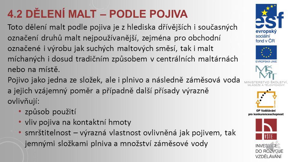4.2 DĚLENÍ MALT – PODLE POJIVA malty vápenné - malta vápenná obyčejná - malta vápenná ze vzdušného vápna hašeného na vápennou kaši - malta vápenná ze
