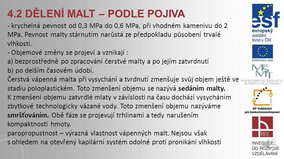 4.2 DĚLENÍ MALT – PODLE POJIVA Malty vápenné – jsou směsí kameniva, vápenného pojiva a vody. Kamenivo se volí podle kritérií použití mlaty. Používá se