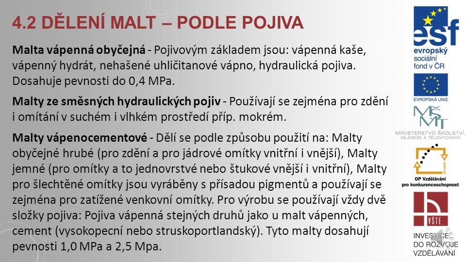 4.2 DĚLENÍ MALT – PODLE POJIVA - krychelná pevnost od 0,3 MPa do 0,6 MPa, při vhodném kamenivu do 2 MPa. Pevnost malty stárnutím narůstá ze předpoklad
