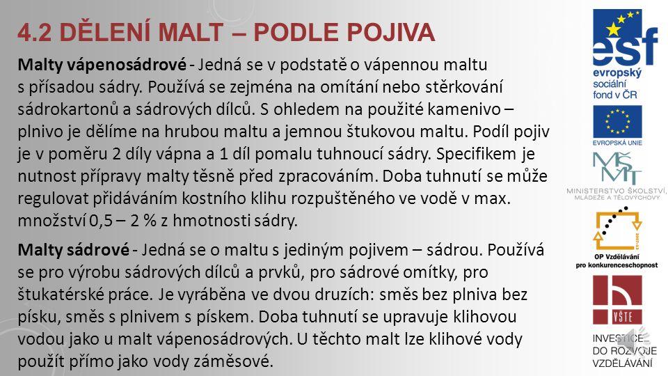 4.2 DĚLENÍ MALT – PODLE POJIVA Malta vápenná obyčejná - Pojivovým základem jsou: vápenná kaše, vápenný hydrát, nehašené uhličitanové vápno, hydraulick