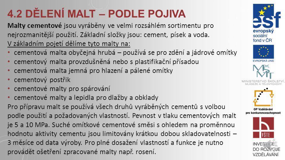 4.2 DĚLENÍ MALT – PODLE POJIVA Malty vápenosádrové - Jedná se v podstatě o vápennou maltu s přísadou sádry. Používá se zejména na omítání nebo stěrkov