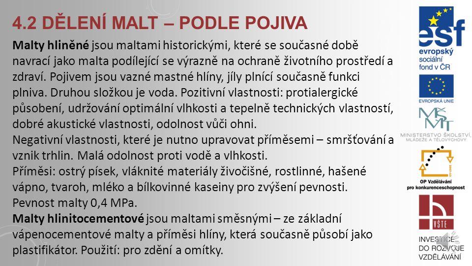 4.2 DĚLENÍ MALT – PODLE POJIVA Malty cementové jsou vyráběny ve velmi rozsáhlém sortimentu pro nejrozmanitější použití. Základní složky jsou: cement,
