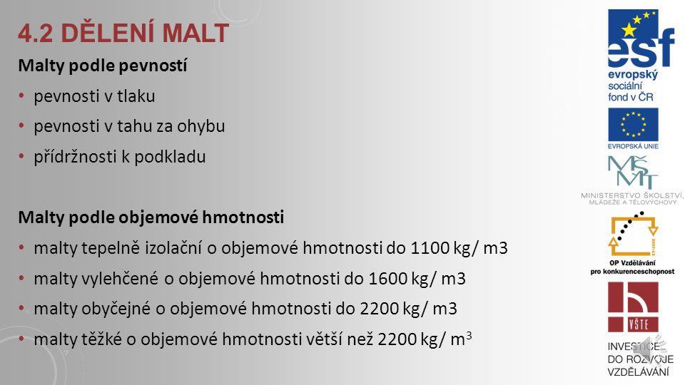 4.2 DĚLENÍ MALT – PODLE POJIVA Malty hliněné jsou maltami historickými, které se současné době navrací jako malta podílející se výrazně na ochraně živ