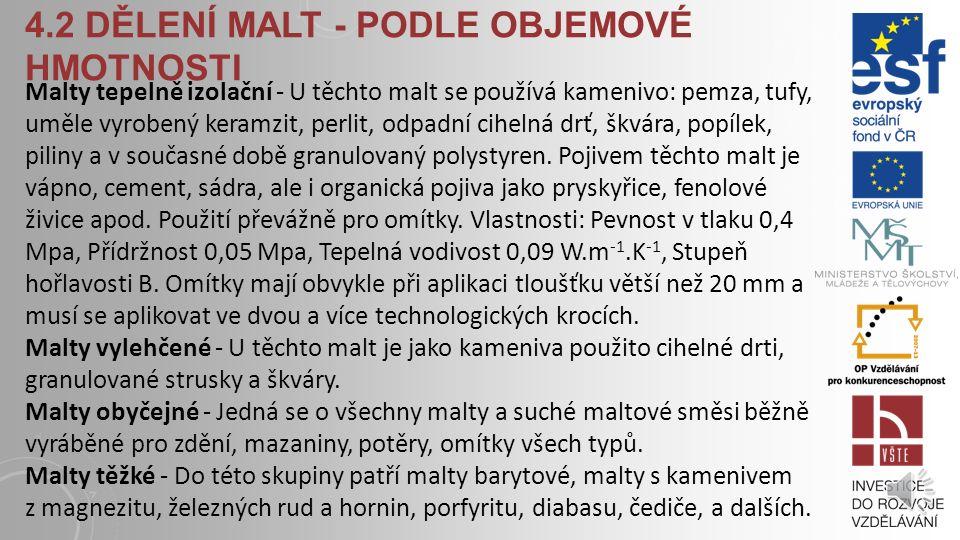 4.2 DĚLENÍ MALT Malty podle pevností pevnosti v tlaku pevnosti v tahu za ohybu přídržnosti k podkladu Malty podle objemové hmotnosti malty tepelně izo
