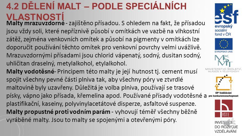 4.2 DĚLENÍ MALT - PODLE OBJEMOVÉ HMOTNOSTI Malty tepelně izolační - U těchto malt se používá kamenivo: pemza, tufy, uměle vyrobený keramzit, perlit, o