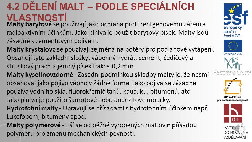 4.2 DĚLENÍ MALT – PODLE SPECIÁLNÍCH VLASTNOSTÍ Malty mrazuvzdorné - zajištěno přísadou. S ohledem na fakt, že přísadou jsou vždy soli, které nepřízniv