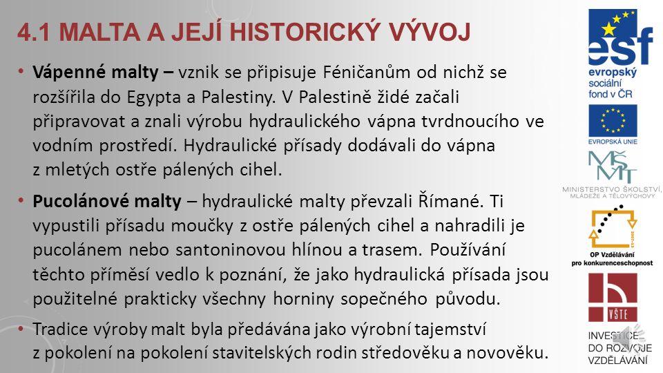 4.1 MALTA A JEJÍ HISTORICKÝ VÝVOJ Malty hliněné se používaly a byly prokázány nálezy z raného starověku. Malty z přírodního asfaltu – přírodní asfalt