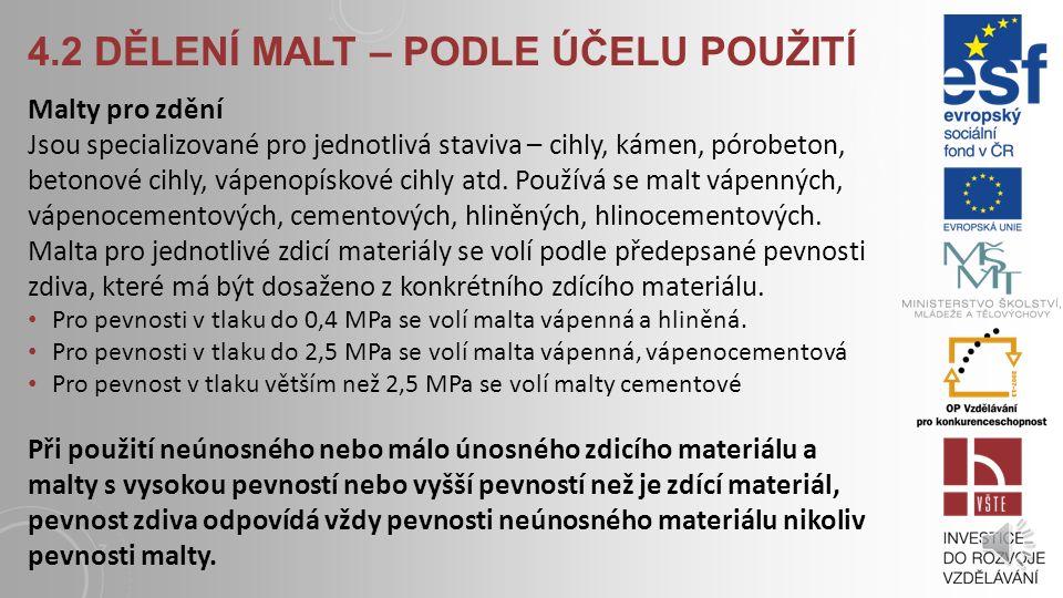 4.2 DĚLENÍ MALT – PODLE POJIVA Malta vápenná obyčejná - Pojivovým základem jsou: vápenná kaše, vápenný hydrát, nehašené uhličitanové vápno, hydraulická pojiva.