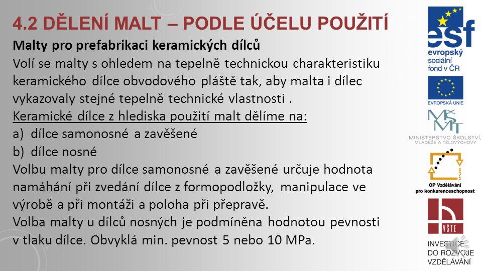 4.2 DĚLENÍ MALT – PODLE ÚČELU POUŽITÍ Malty pro prefabrikaci keramických dílců Volí se malty s ohledem na tepelně technickou charakteristiku keramického dílce obvodového pláště tak, aby malta i dílec vykazovaly stejné tepelně technické vlastnosti.