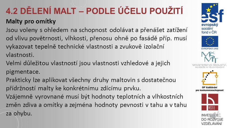 4.2 DĚLENÍ MALT – PODLE ÚČELU POUŽITÍ Malty pro omítky Jsou voleny s ohledem na schopnost odolávat a přenášet zatížení od vlivu povětrnosti, vlhkosti, přenosu ohně po fasádě příp.