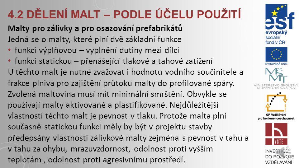 4.2 DĚLENÍ MALT – PODLE ÚČELU POUŽITÍ Malty pro omítky Jsou voleny s ohledem na schopnost odolávat a přenášet zatížení od vlivu povětrnosti, vlhkosti,