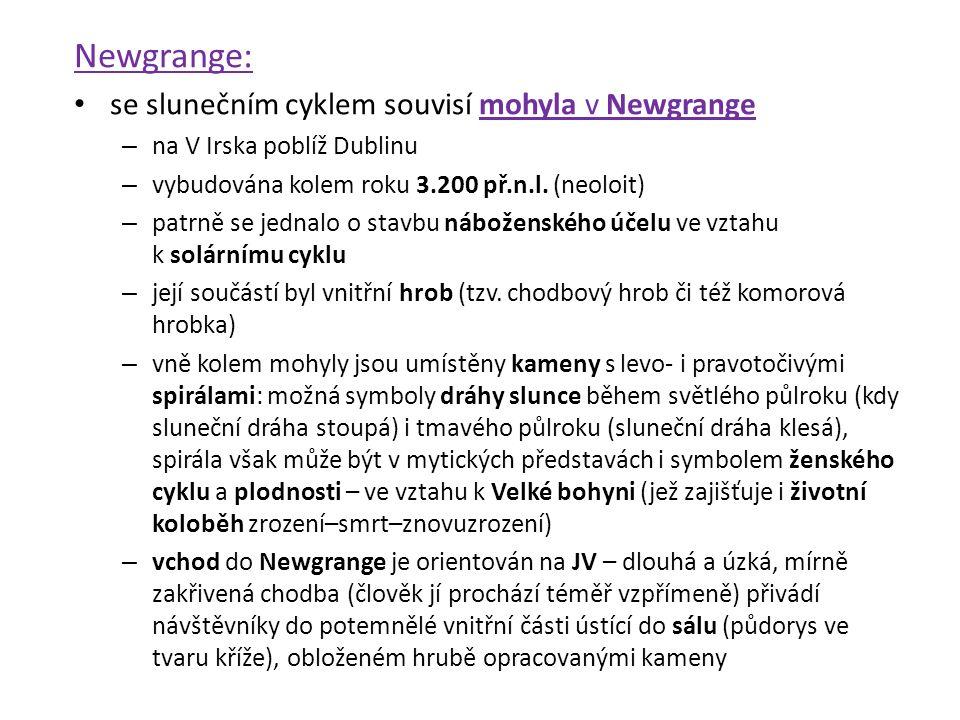 Newgrange: se slunečním cyklem souvisí mohyla v Newgrange – na V Irska poblíž Dublinu – vybudována kolem roku 3.200 př.n.l.