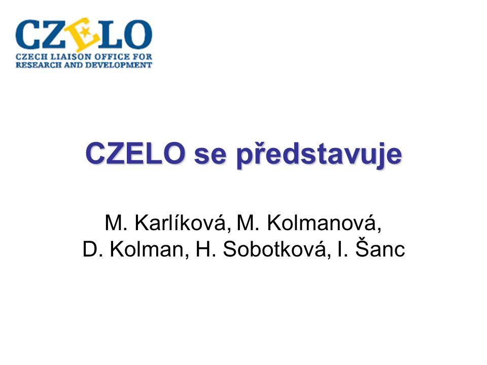 CZELO CZech Liaison Office for Research & Development CZELO = CZech Liaison Office for Research & Development CZELO je projektem Technologického centra AV ČR a je podporováno grantem Národního programu výzkumu řízeného Ministerstvem školství, mládeže a tělovýchovy ČR.