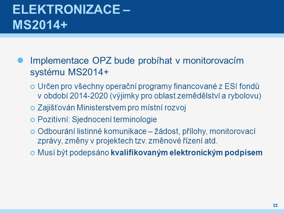 ELEKTRONIZACE – MS2014+ Implementace OPZ bude probíhat v monitorovacím systému MS2014+ Určen pro všechny operační programy financované z ESI fondů v o