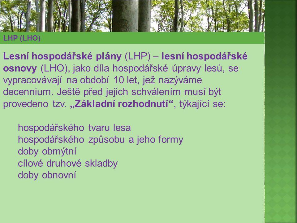 LHP (LHO) Lesní hospodářské plány (LHP) – lesní hospodářské osnovy (LHO), jako díla hospodářské úpravy lesů, se vypracovávají na období 10 let, jež na