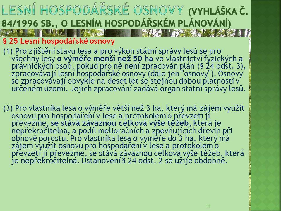 § 25 Lesní hospodářské osnovy (1) Pro zjištění stavu lesa a pro výkon státní správy lesů se pro všechny lesy o výměře menší než 50 ha ve vlastnictví f