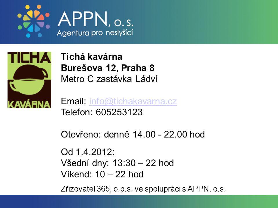 Tichá kavárna Burešova 12, Praha 8 Metro C zastávka Ládví Email: info@tichakavarna.cz Telefon: 605253123info@tichakavarna.cz Otevřeno: denně 14.00 - 2