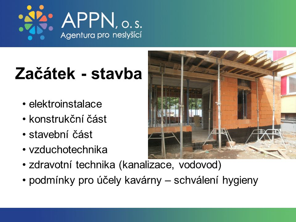 Začátek - stavba elektroinstalace konstrukční část stavební část vzduchotechnika zdravotní technika (kanalizace, vodovod) podmínky pro účely kavárny – schválení hygieny