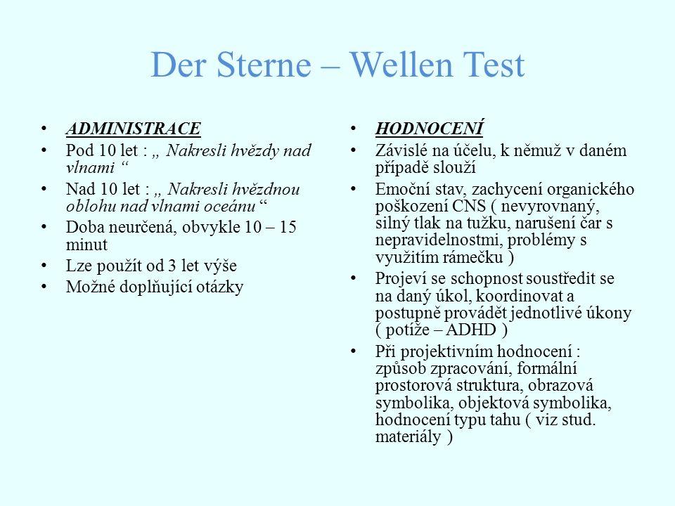 """Der Sterne – Wellen Test ADMINISTRACE Pod 10 let : """" Nakresli hvězdy nad vlnami Nad 10 let : """" Nakresli hvězdnou oblohu nad vlnami oceánu Doba neurčená, obvykle 10 – 15 minut Lze použít od 3 let výše Možné doplňující otázky HODNOCENÍ Závislé na účelu, k němuž v daném případě slouží Emoční stav, zachycení organického poškození CNS ( nevyrovnaný, silný tlak na tužku, narušení čar s nepravidelnostmi, problémy s využitím rámečku ) Projeví se schopnost soustředit se na daný úkol, koordinovat a postupně provádět jednotlivé úkony ( potíže – ADHD ) Při projektivním hodnocení : způsob zpracování, formální prostorová struktura, obrazová symbolika, objektová symbolika, hodnocení typu tahu ( viz stud."""