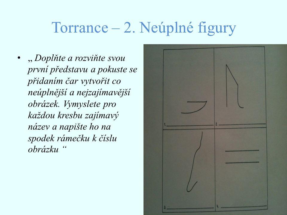 """Torrance – 2. Neúplné figury """" Doplňte a rozviňte svou první představu a pokuste se přidaním čar vytvořit co neúplnější a nejzajímavější obrázek. Vymy"""