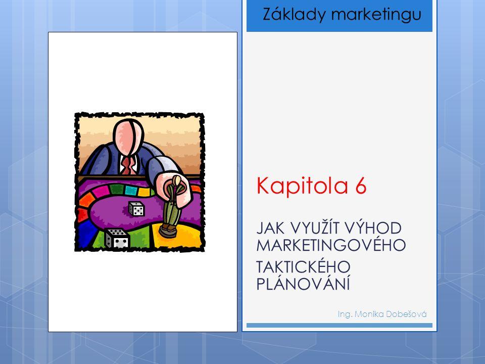 Kapitola 6 JAK VYUŽÍT VÝHOD MARKETINGOVÉHO TAKTICKÉHO PLÁNOVÁNÍ Ing.