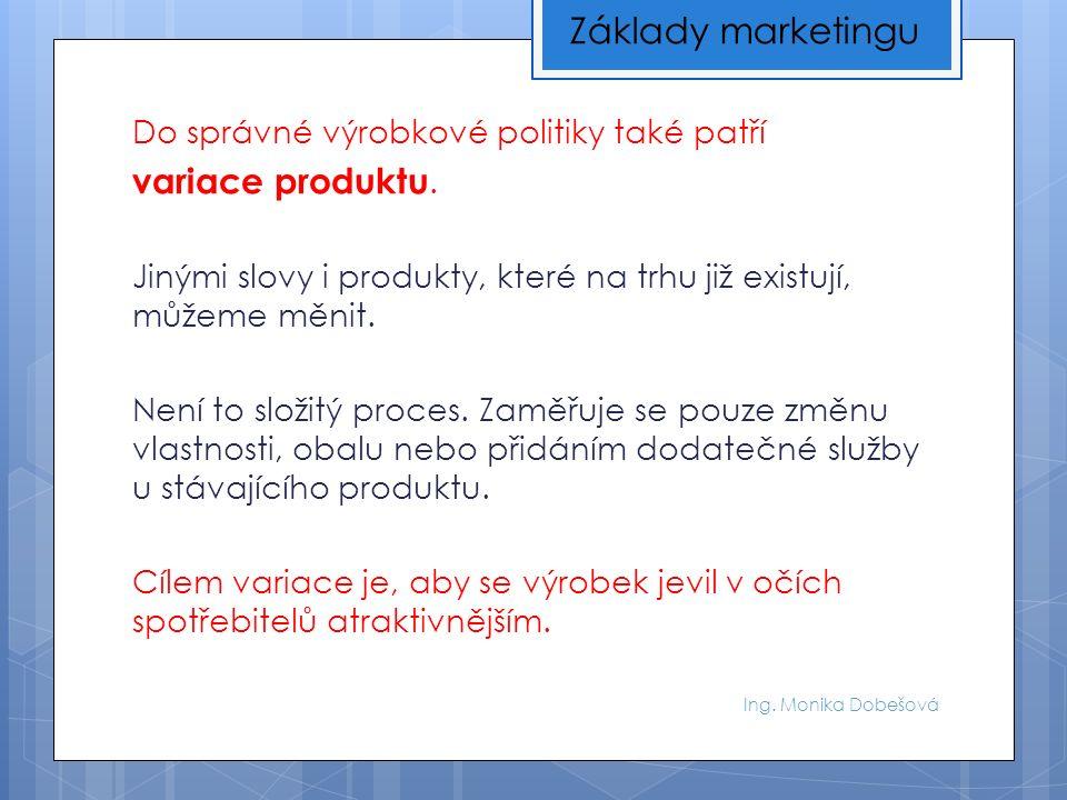 Ing. Monika Dobešová Do správné výrobkové politiky také patří variace produktu.