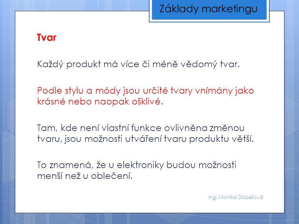 Ing. Monika Dobešová Tvar Každý produkt má více či méně vědomý tvar.