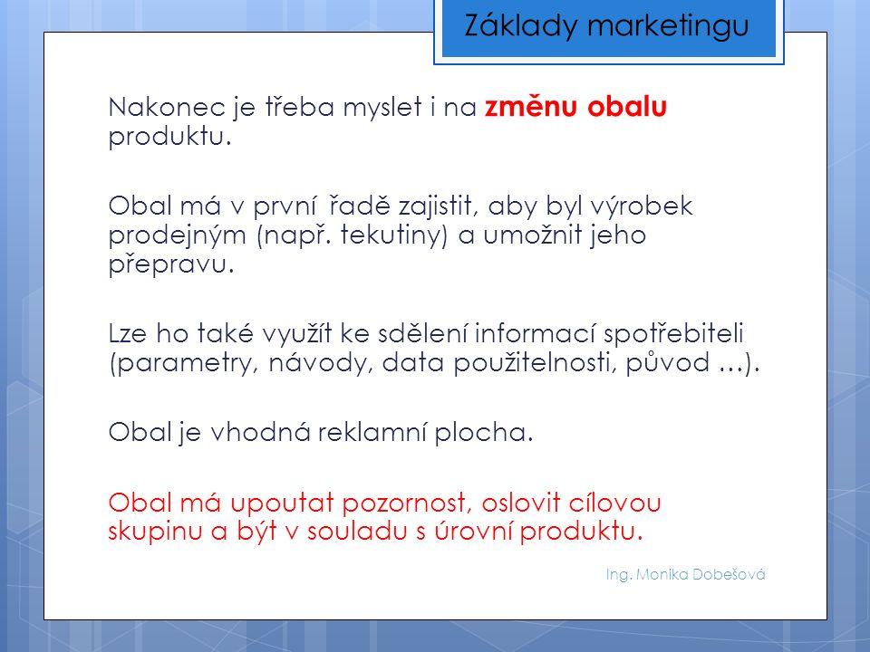 Ing. Monika Dobešová Nakonec je třeba myslet i na změnu obalu produktu.