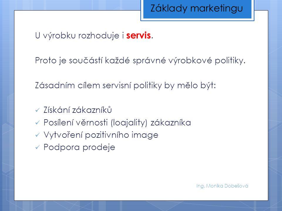 Ing. Monika Dobešová U výrobku rozhoduje i servis.