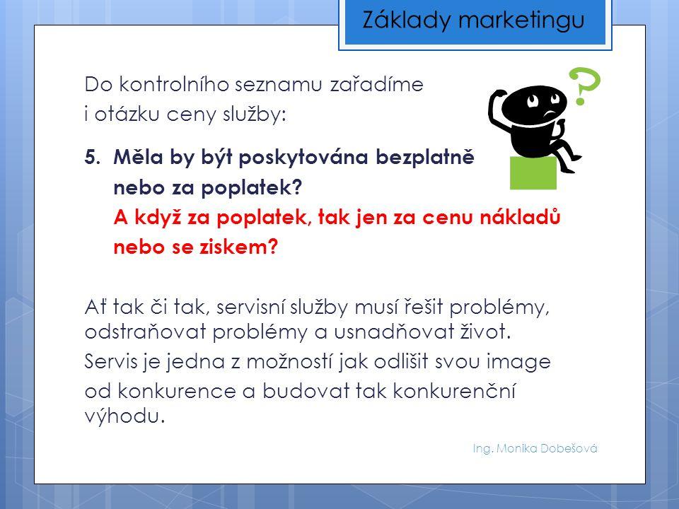 Ing. Monika Dobešová Do kontrolního seznamu zařadíme i otázku ceny služby: 5.