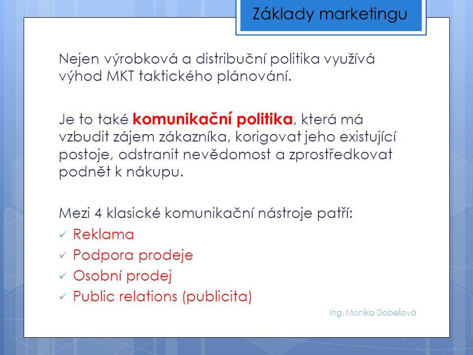 Ing. Monika Dobešová Nejen výrobková a distribuční politika využívá výhod MKT taktického plánování.
