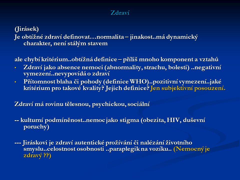 Zdraví(Jirásek) Je obtížné zdraví definovat…normalita – jinakost..má dynamický charakter, není stálým stavem ale chybí kritérium..obtížná definice – p